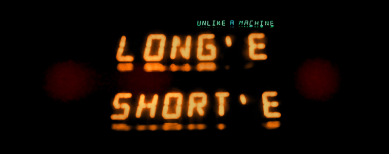 LONG E, short e - Unlike A Machine
