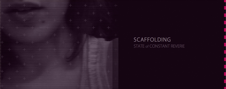 Scaffolding - State of Constant Reverie